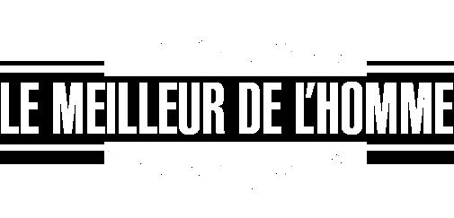 LE MEILLEUR DE L'HOMME