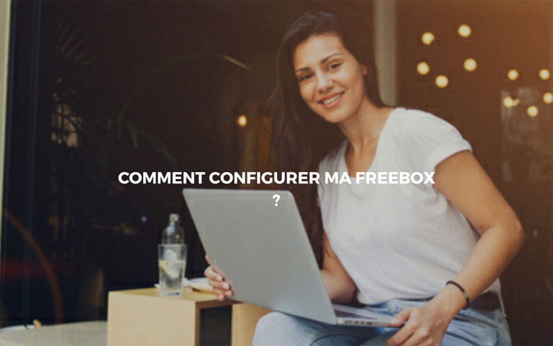 Configurer votre Freebox en toute facilité